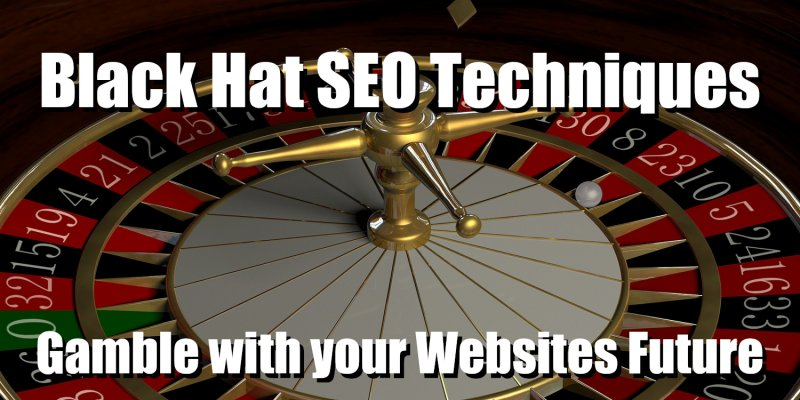 Black Hat SEO Techniques Gamble with your Websites Future