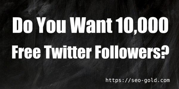 Do You Want 10k Free Twitter Followers?