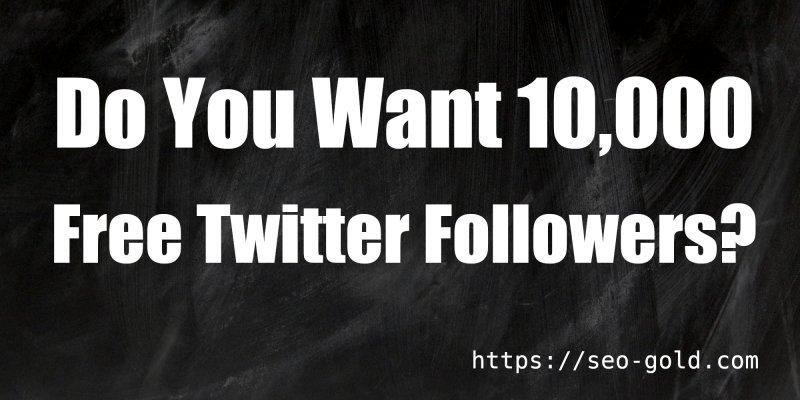 10,000 Twitter Followers Free