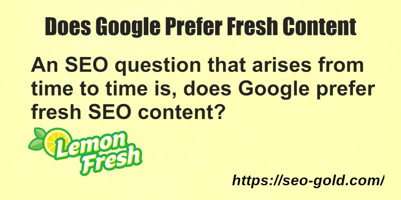 Does Google Prefer Fresh Content?