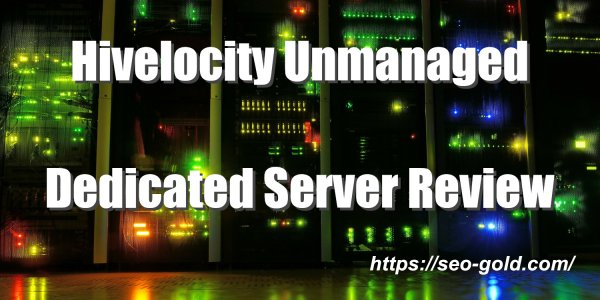 Hivelocity Unmanaged Dedicated Server Review