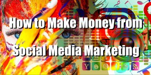 How to Make Money from Social Media Marketing