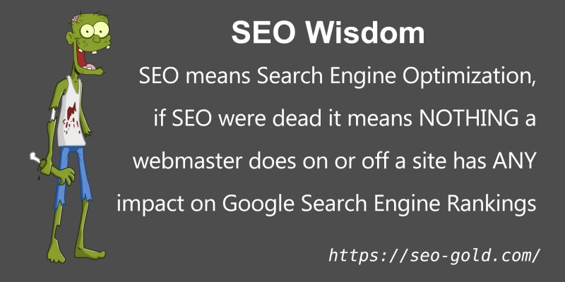 If SEO Were Dead it Means NOTHING a webmaster Does Impacts Google Rankings