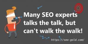Many SEO Experts Talks the Talk, but Can't Walk the Walk!