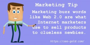 Marketing Buzz Words Are What Internet Marketers Use to Sell Products to Clueless Newbies