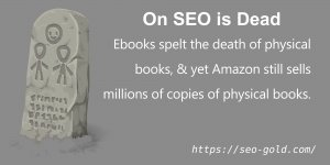 On SEO is Dead: Ebooks Spelt the Death of Books, Yet Amazon Sells Millions of Books