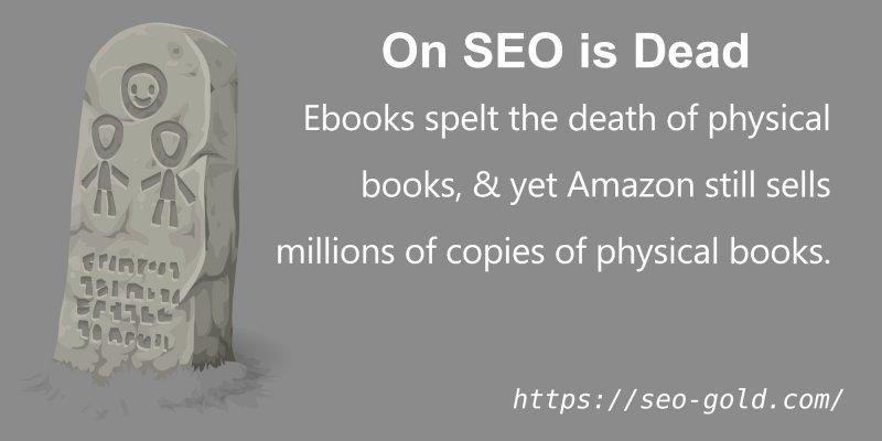 On SEO is Dead: Ebooks Spelt the Death of Books, Yet Amazon Sells Millions of Books