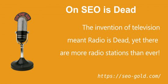 On SEO is Dead: The invention of Television Meant Radio is Dead
