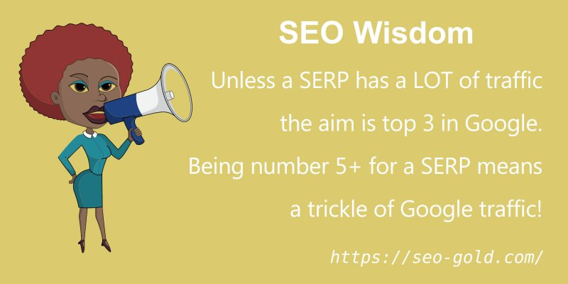 Unless a SERP Has a LOT of Traffic The Aim is Top 3 in Google