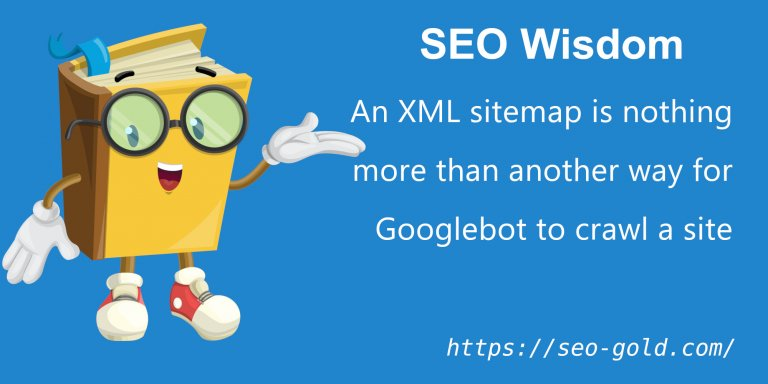 An XML sitemap is a Way for Googlebot to Crawl a Site